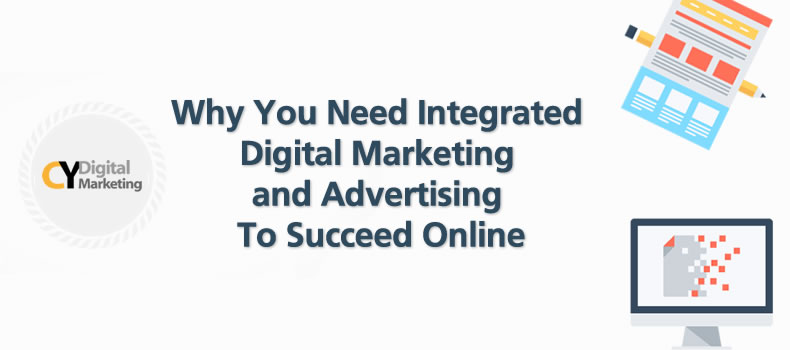 Why You Need Integrated Digital Marketing and Advertising To Succeed Online