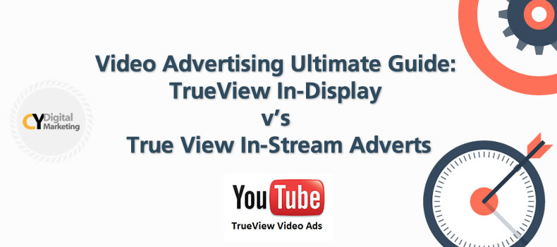 Video Advertising Ultimate Guide- TrueView In-Display v's True View In-Stream Adverts