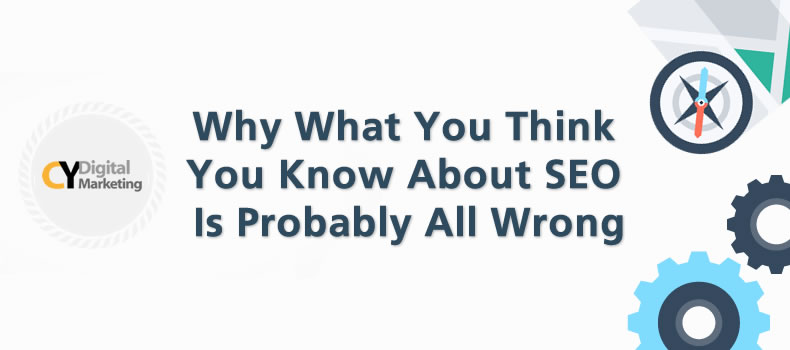 Why What You Think You Know About SEO Is Probably All Wrong